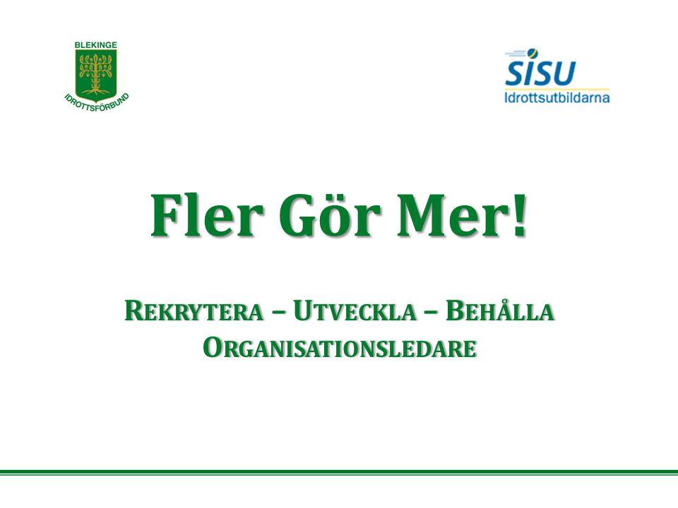 Fler Gör Mer! R EKRYTERA – U TVECKLA – B EHÅLLA O RGANISATIONSLEDARE