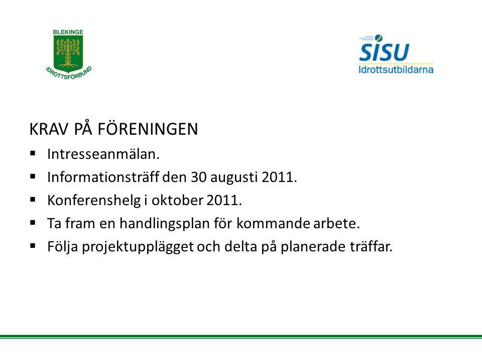KRAV PÅ FÖRENINGEN  Intresseanmälan.  Informationsträff den 30 augusti 2011.  Konferenshelg i oktober 2011.  Ta fram en handlingsplan för kommande