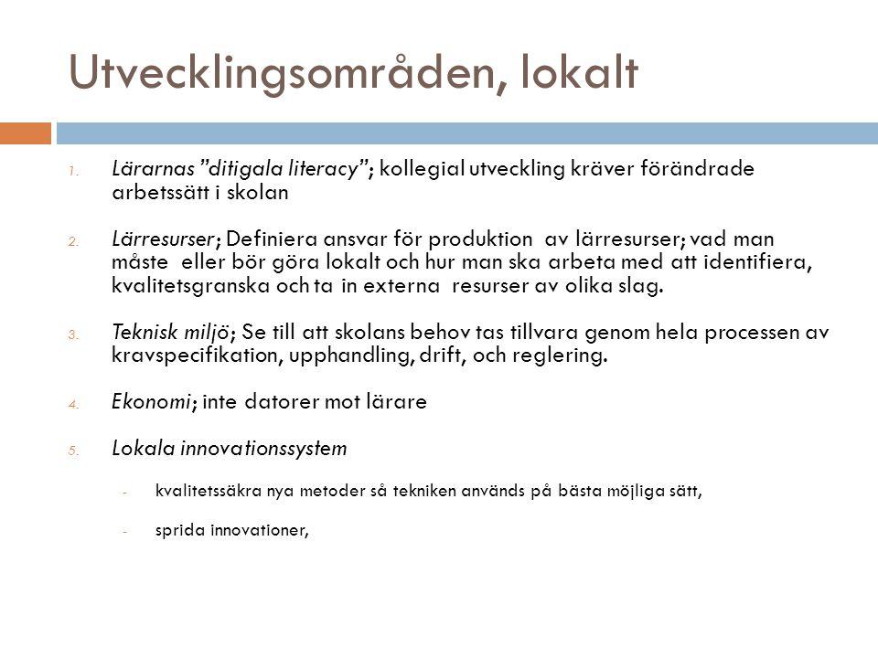 """Utvecklingsområden, lokalt 1. Lärarnas """"ditigala literacy""""; kollegial utveckling kräver förändrade arbetssätt i skolan 2. Lärresurser; Definiera ansva"""