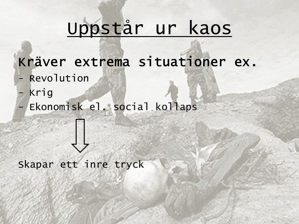 Kräver extrema situationer ex. -Revolution -Krig -Ekonomisk el.