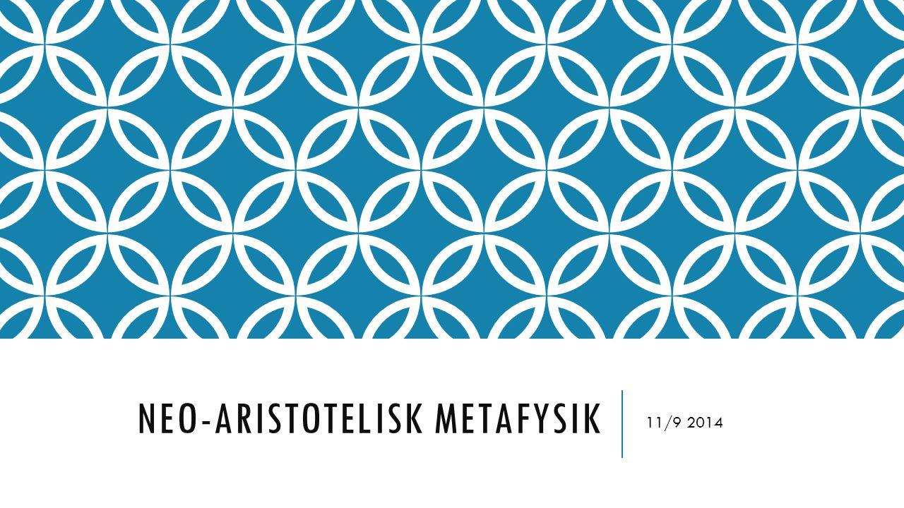 NEO-ARISTOTELISK METAFYSIK 11/9 2014