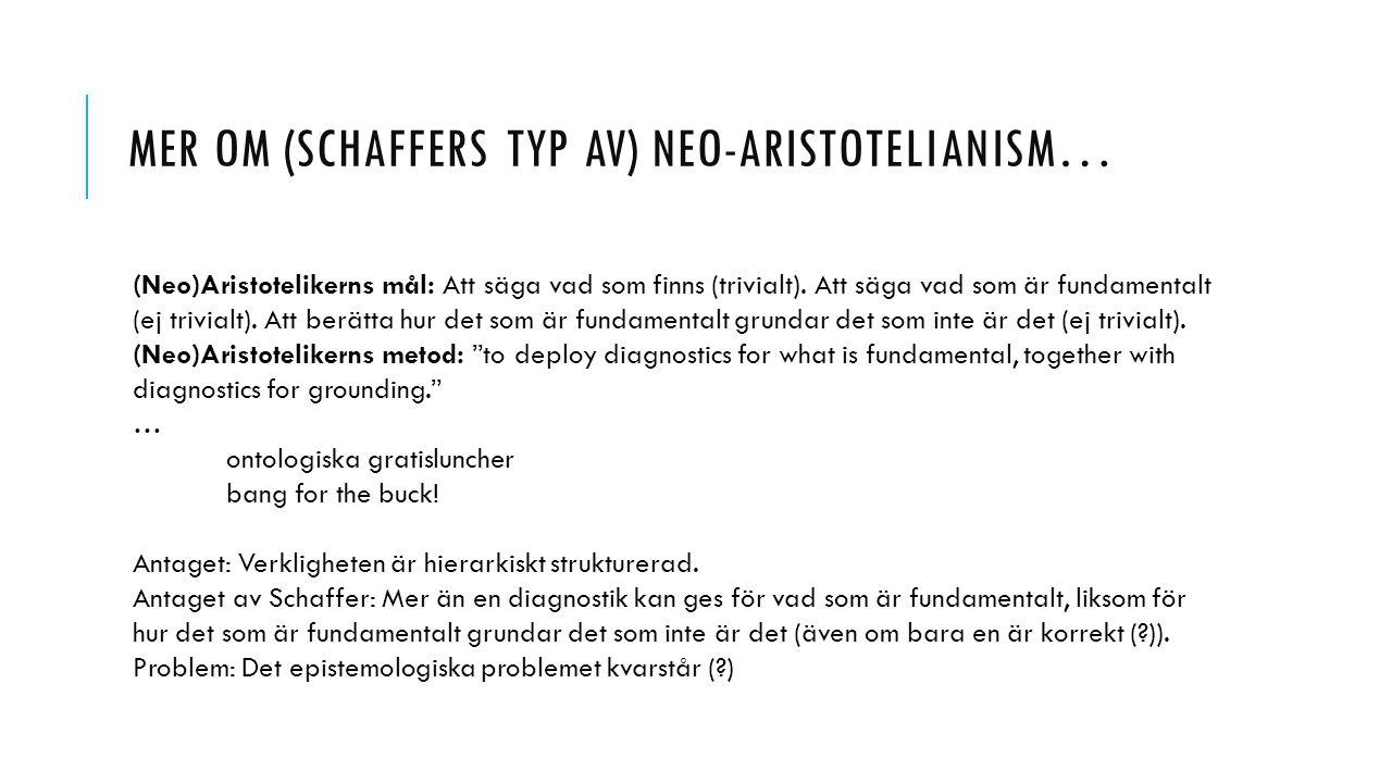 MER OM (SCHAFFERS TYP AV) NEO-ARISTOTELIANISM… (Neo)Aristotelikerns mål: Att säga vad som finns (trivialt). Att säga vad som är fundamentalt (ej trivi