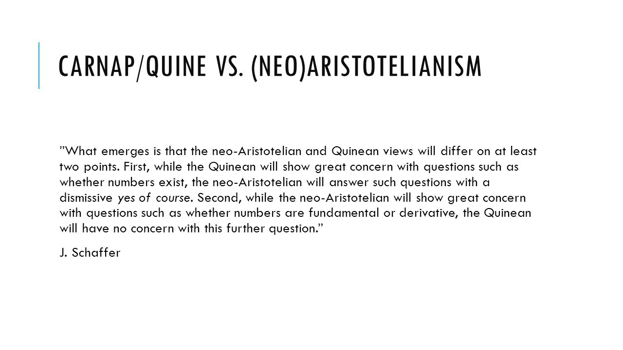 """CARNAP/QUINE VS. (NEO)ARISTOTELIANISM """"What emerges is that the neo-Aristotelian and Quinean views will differ on at least two points. First, while th"""