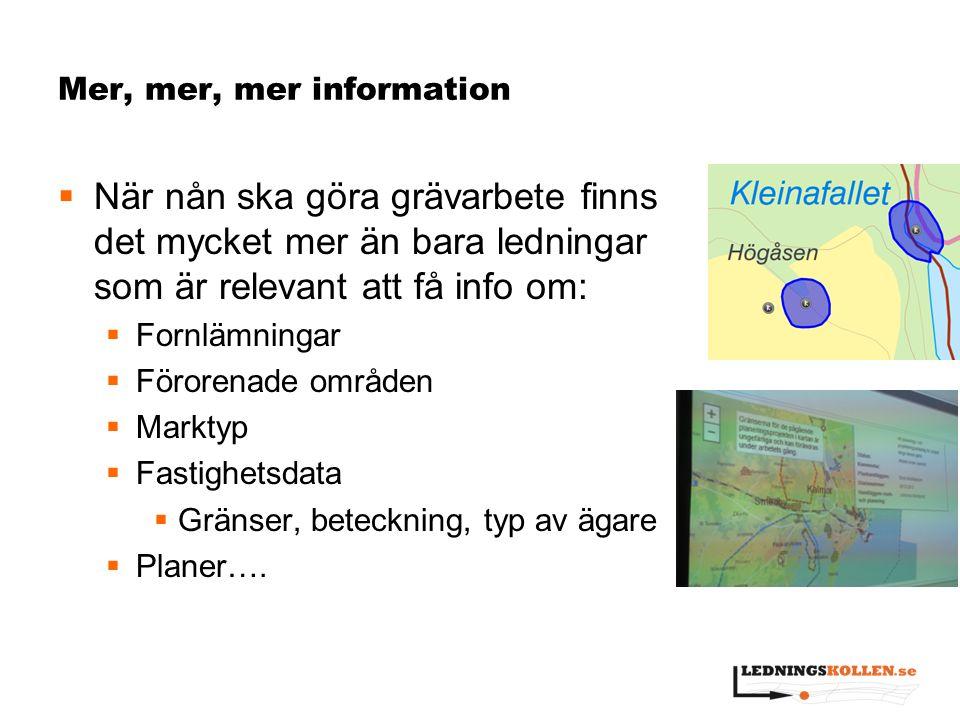 Mer, mer, mer information  När nån ska göra grävarbete finns det mycket mer än bara ledningar som är relevant att få info om:  Fornlämningar  Föror