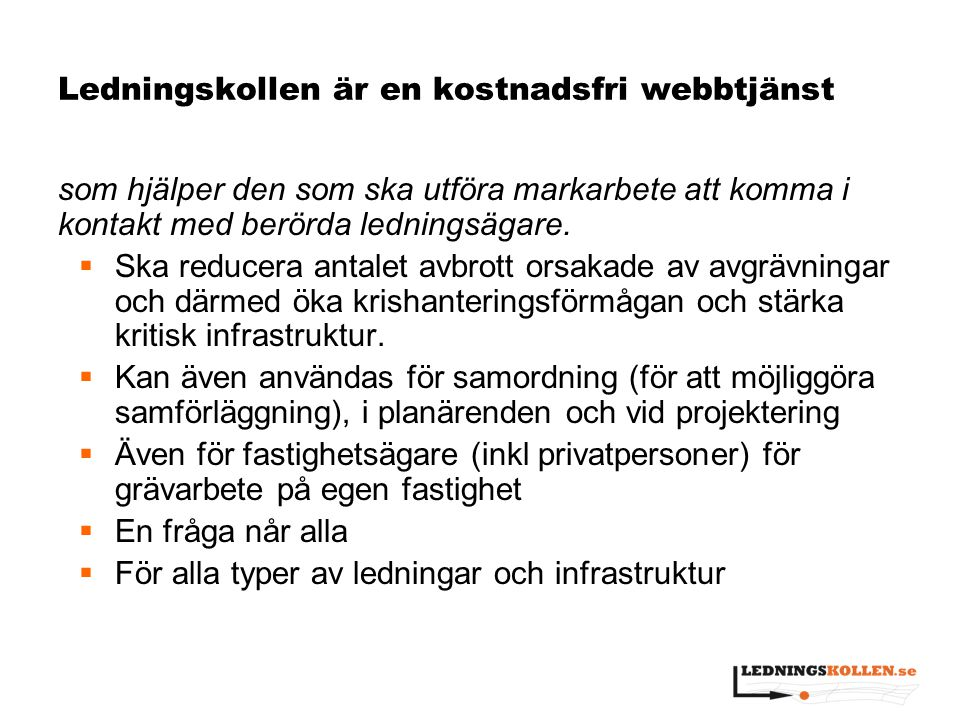 GIS i Ledningskollen, API  Microsoft ASP.Net (C#)  För de organisationer som vill skapa eller hantera ärenden i egna system  Används av stora aktörers kundtjänster för att förenkla ärendehanteringen  Av Samlingskartan Göteborg