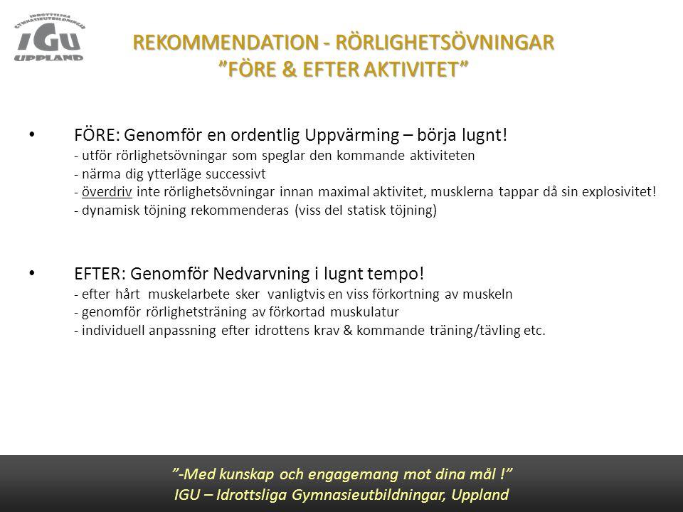 """REKOMMENDATION - RÖRLIGHETSÖVNINGAR """"FÖRE & EFTER AKTIVITET"""" """"-Med kunskap och engagemang mot dina mål !"""" IGU – Idrottsliga Gymnasieutbildningar, Uppl"""