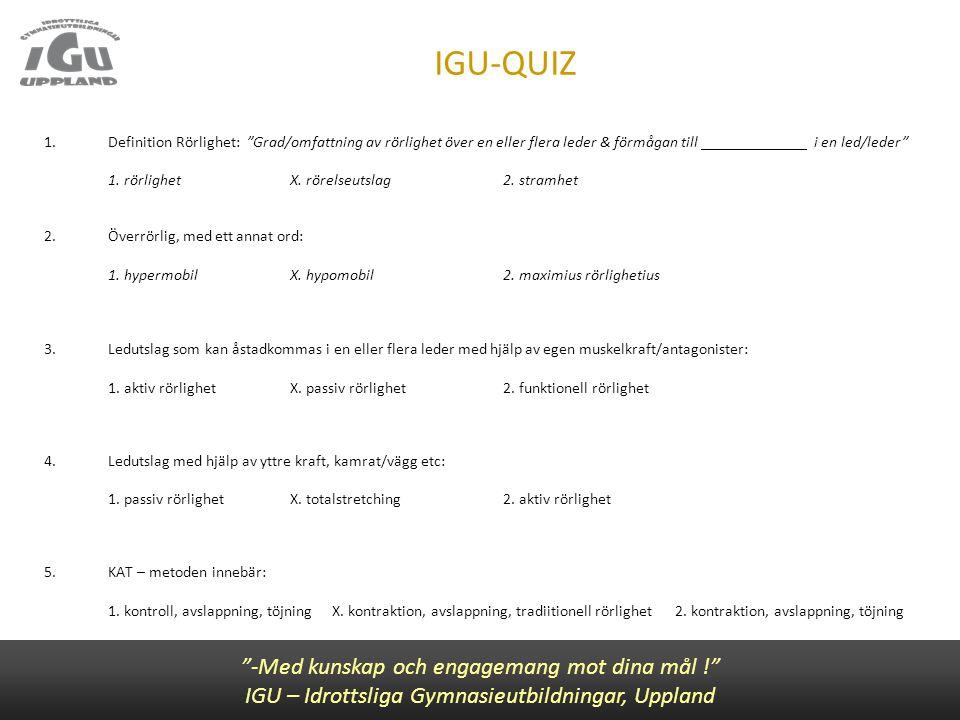 """IGU-QUIZ """"-Med kunskap och engagemang mot dina mål !"""" IGU – Idrottsliga Gymnasieutbildningar, Uppland 1.Definition Rörlighet: """"Grad/omfattning av rörl"""