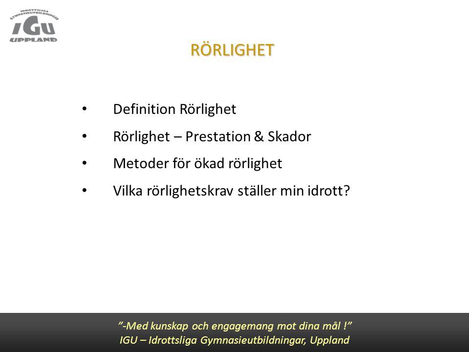 """RÖRLIGHET """"-Med kunskap och engagemang mot dina mål !"""" IGU – Idrottsliga Gymnasieutbildningar, Uppland Definition Rörlighet Rörlighet – Prestation & S"""