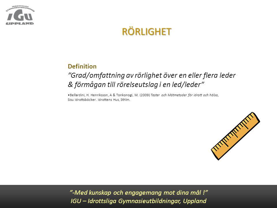 """RÖRLIGHET Definition """"Grad/omfattning av rörlighet över en eller flera leder & förmågan till rörelseutslag i en led/leder"""" Bellardini, H. Henriksson,"""
