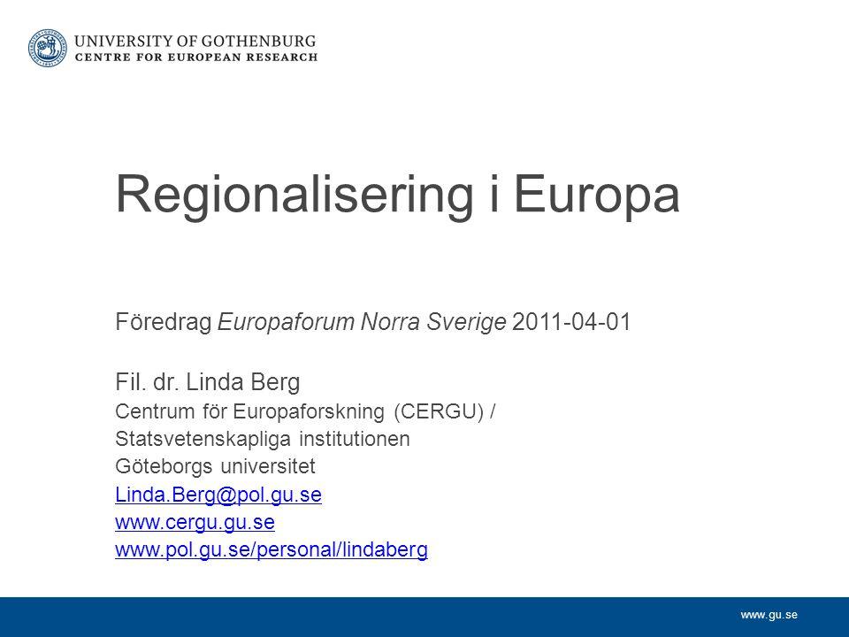 www.gu.se 3 Nyregionalism Bottom-up Önskan: skapa nya, eller stärka befintliga regioner, => öka deras konkurrenskraft Oftast ekonomiska eller politiska motiv Regional elit (politisk och/eller ekonomisk) = viktigaste aktörerna