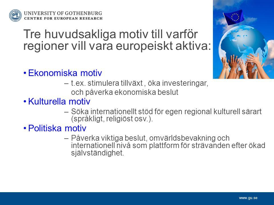 www.gu.se Tre huvudsakliga motiv till varf ö r regioner vill vara europeiskt aktiva: Ekonomiska motiv –t.ex.