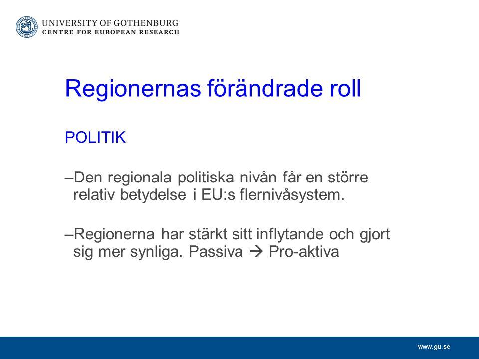 www.gu.se Regionernas förändrade roll POLITIK –Den regionala politiska nivån får en större relativ betydelse i EU:s flernivåsystem.