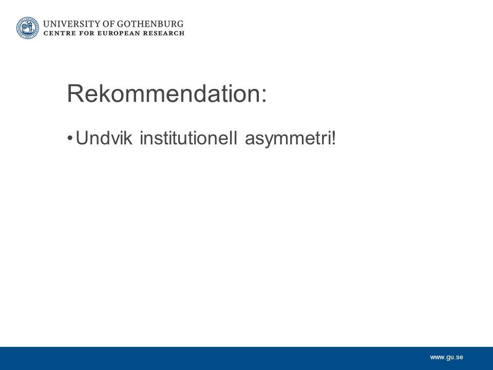 www.gu.se Rekommendation: Undvik institutionell asymmetri!