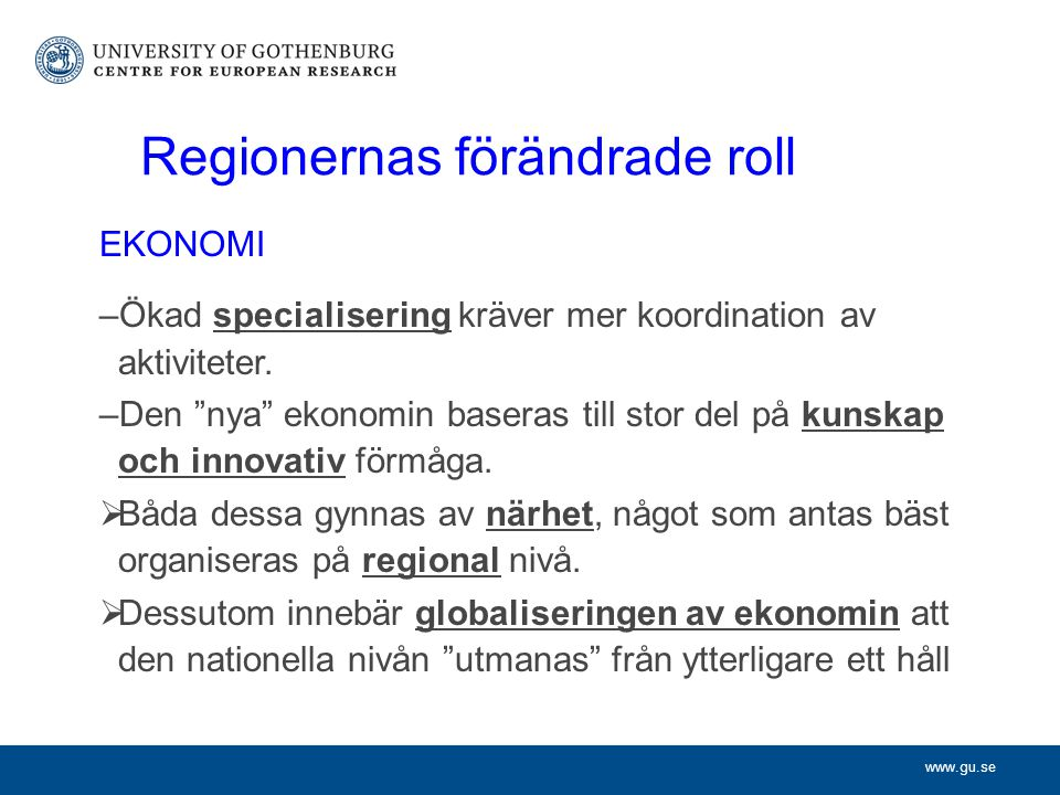 Regionernas förändrade roll EKONOMI –Ökad specialisering kräver mer koordination av aktiviteter.