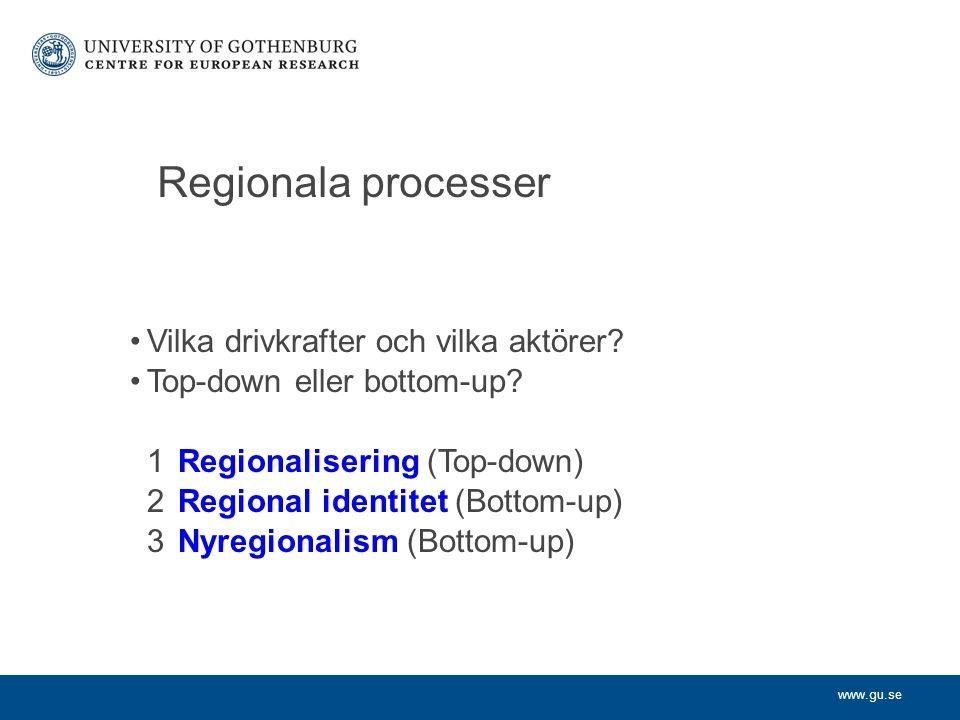 www.gu.se 1 Regionalisering Två varianter av regionalisering (top-down): Territoriell indelning (gränser) Kompetensfördelande (ansvar/innehåll) (Jämför Ansvarskommittén!)