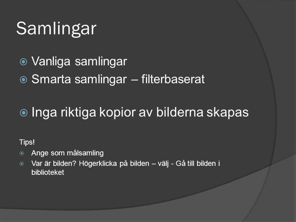 Samlingar  Vanliga samlingar  Smarta samlingar – filterbaserat  Inga riktiga kopior av bilderna skapas Tips!  Ange som målsamling  Var är bilden?