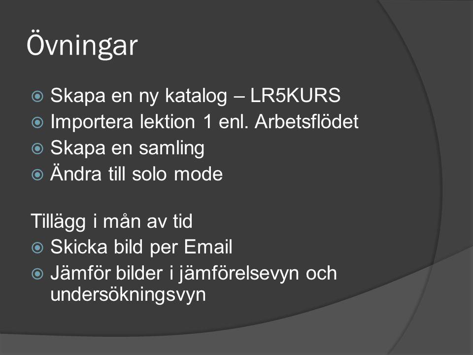 Övningar  Skapa en ny katalog – LR5KURS  Importera lektion 1 enl. Arbetsflödet  Skapa en samling  Ändra till solo mode Tillägg i mån av tid  Skic