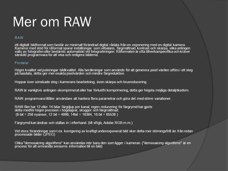 Mer om RAW RAW ett digitalt bildformat som består av minimalt förändrad digital rådata från en exponering med en digital kamera. Kameror med stöd för