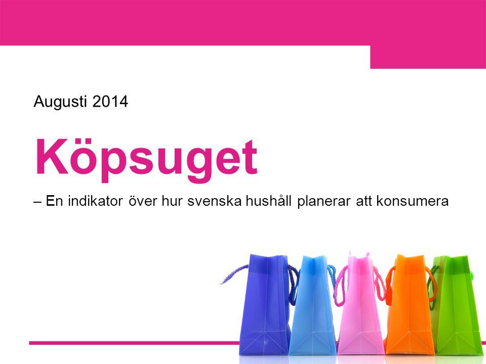 Köpsuget – En indikator över hur svenska hushåll planerar att konsumera Augusti 2014