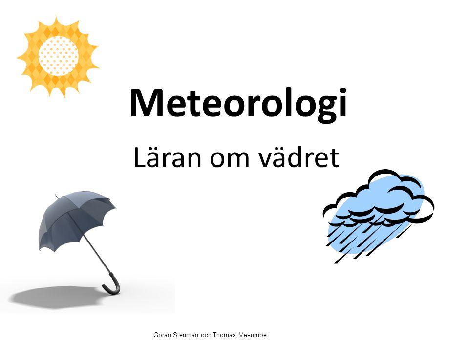 Meteorologi Läran om vädret Göran Stenman och Thomas Mesumbe