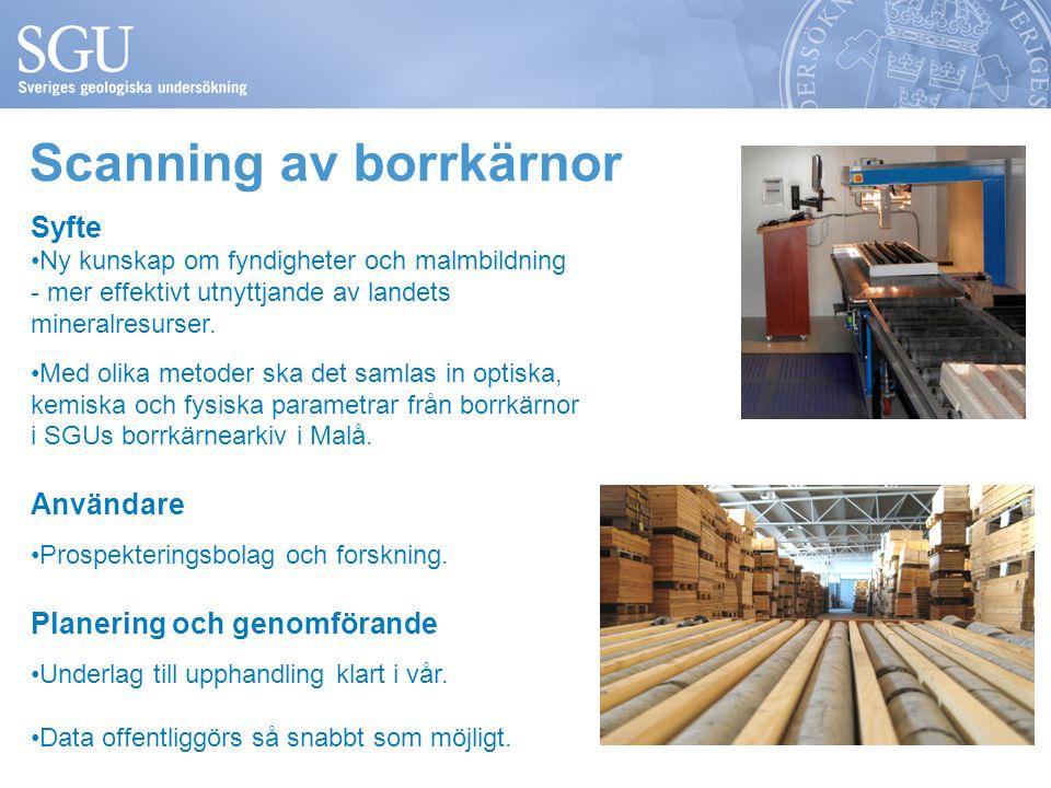 Scanning av borrkärnor Syfte Ny kunskap om fyndigheter och malmbildning - mer effektivt utnyttjande av landets mineralresurser.