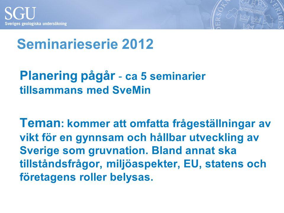 Planering pågår - ca 5 seminarier tillsammans med SveMin Teman : kommer att omfatta frågeställningar av vikt för en gynnsam och hållbar utveckling av Sverige som gruvnation.