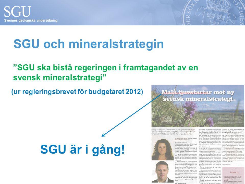 SGU och mineralstrategin SGU ska bistå regeringen i framtagandet av en svensk mineralstrategi (ur regleringsbrevet för budgetåret 2012) ___________ SGU är i gång!