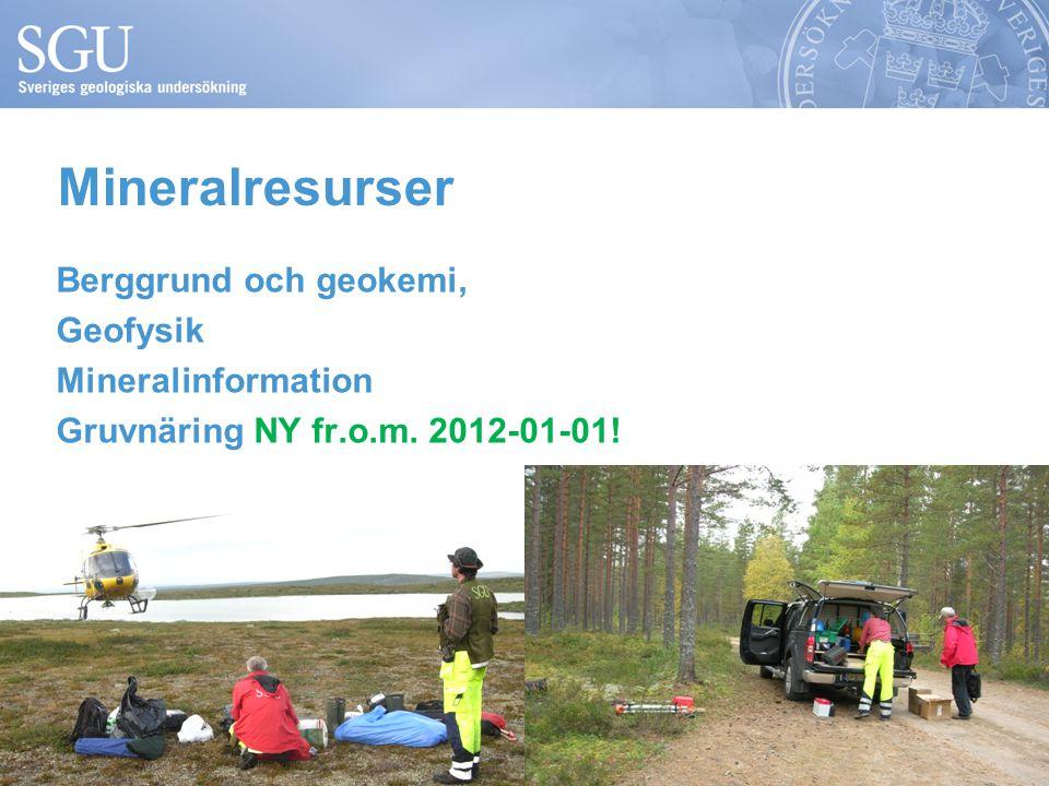 Mineralresurser Berggrund och geokemi, Geofysik Mineralinformation Gruvnäring NY fr.o.m. 2012-01-01!