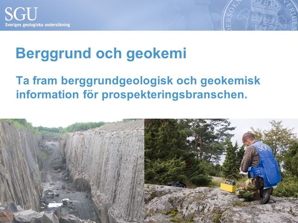 Berggrund och geokemi Ta fram berggrundgeologisk och geokemisk information för prospekteringsbranschen.