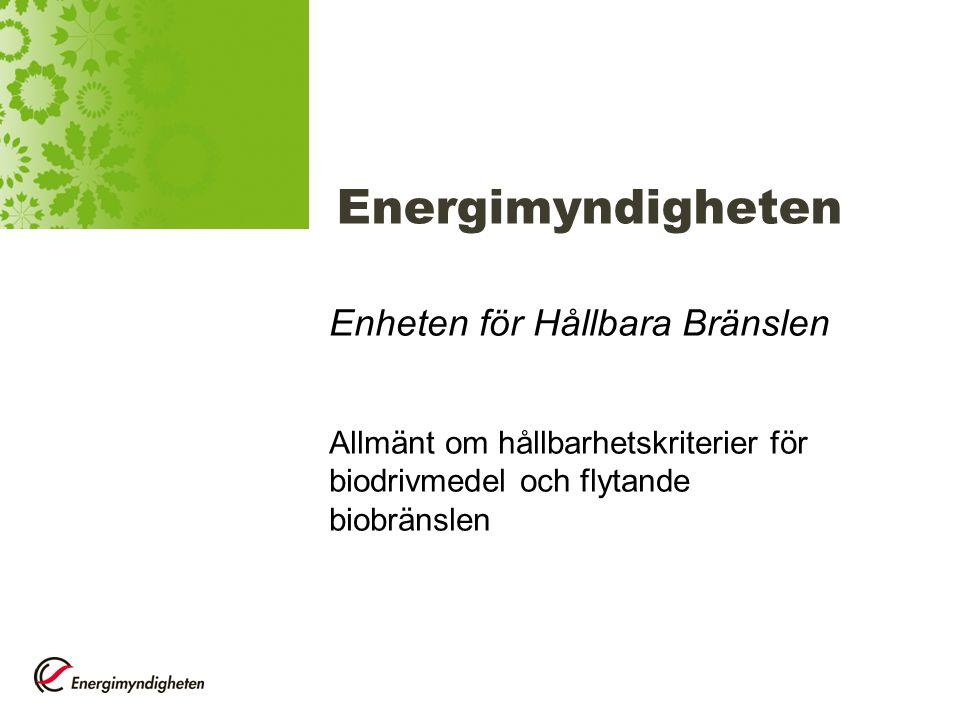 Energimyndigheten Enheten för Hållbara Bränslen Allmänt om hållbarhetskriterier för biodrivmedel och flytande biobränslen