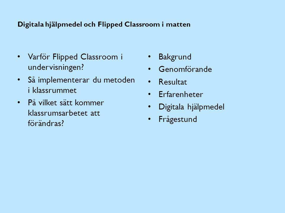 Digitala hjälpmedel och Flipped Classroom i matten Varför Flipped Classroom i undervisningen? Så implementerar du metoden i klassrummet På vilket sätt