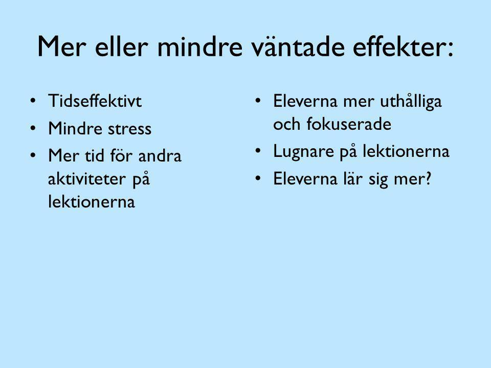 Mer eller mindre väntade effekter: Tidseffektivt Mindre stress Mer tid för andra aktiviteter på lektionerna Eleverna mer uthålliga och fokuserade Lugn