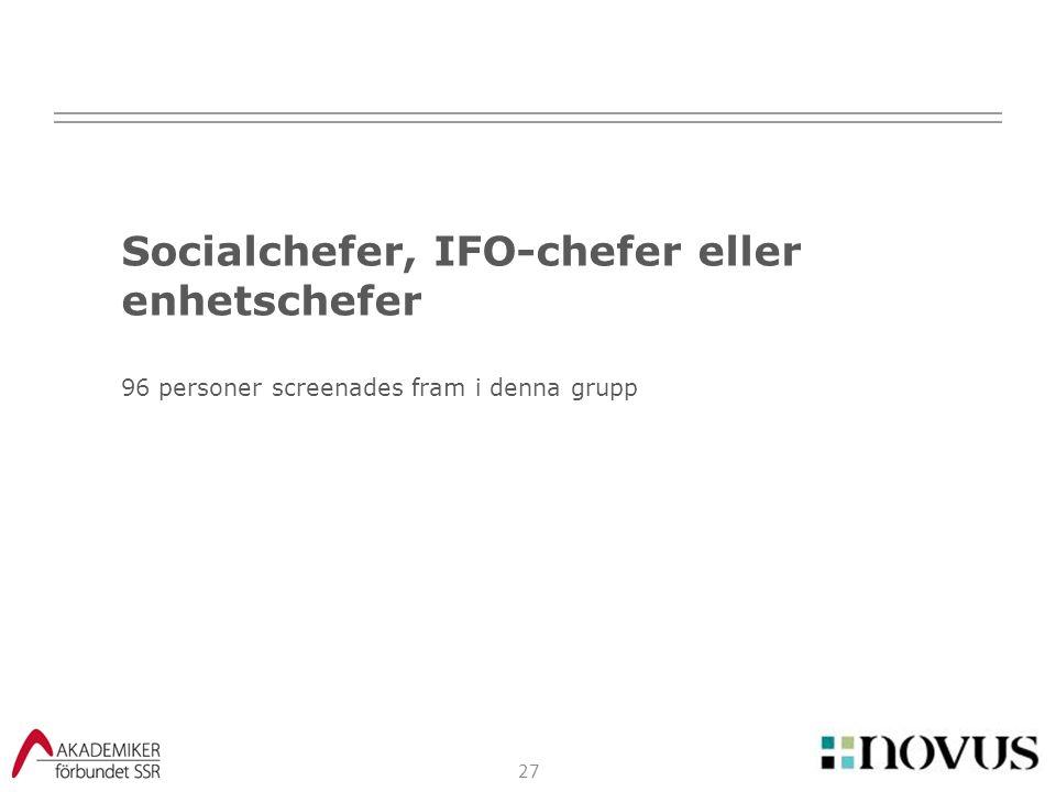27 Socialchefer, IFO-chefer eller enhetschefer 96 personer screenades fram i denna grupp