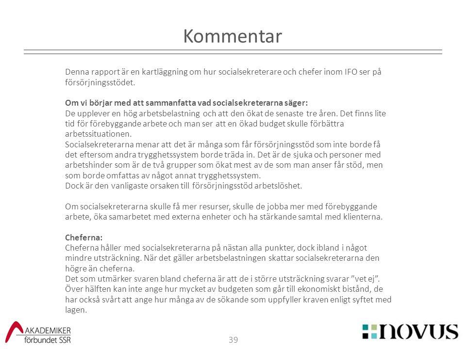 39 Kommentar Denna rapport är en kartläggning om hur socialsekreterare och chefer inom IFO ser på försörjningsstödet. Om vi börjar med att sammanfatta