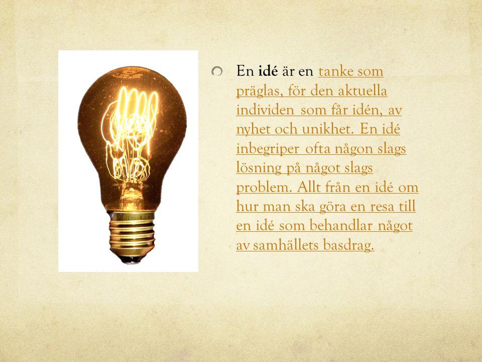 En idé är en tanke som präglas, för den aktuella individen som får idén, av nyhet och unikhet.