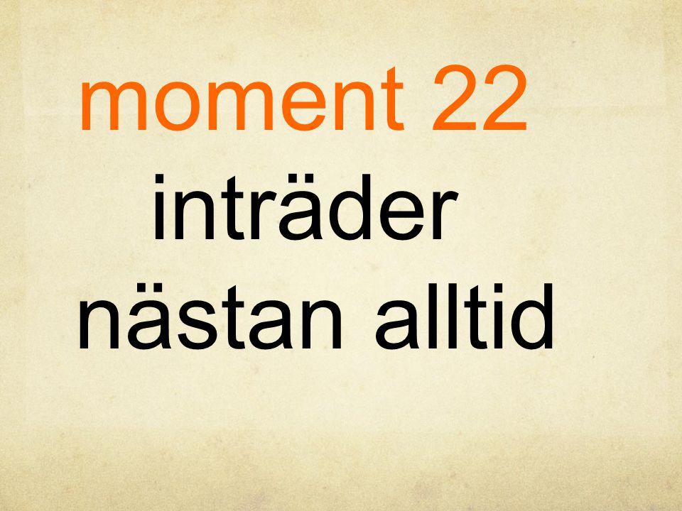 moment 22 inträder nästan alltid