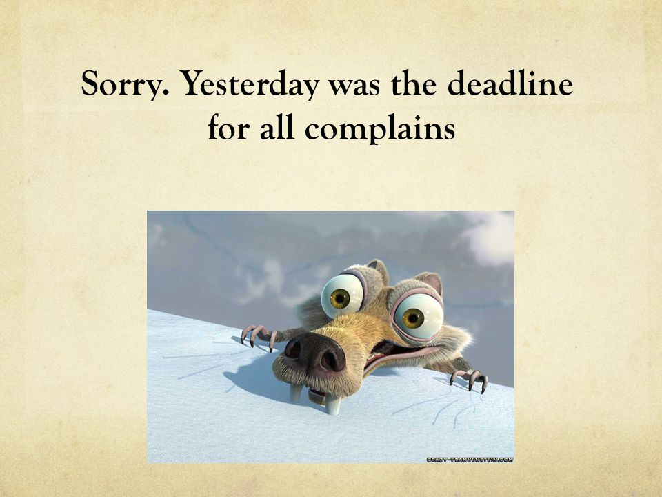 Sorry. Yesterday was the deadline for all complains