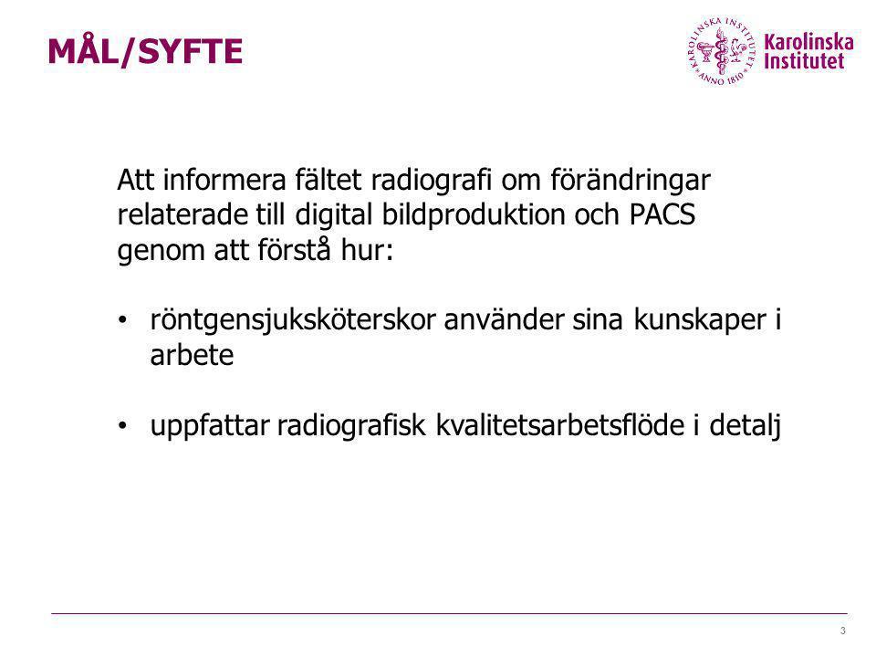 MÅL/SYFTE 3 Att informera fältet radiografi om förändringar relaterade till digital bildproduktion och PACS genom att förstå hur: röntgensjuksköterskor använder sina kunskaper i arbete uppfattar radiografisk kvalitetsarbetsflöde i detalj