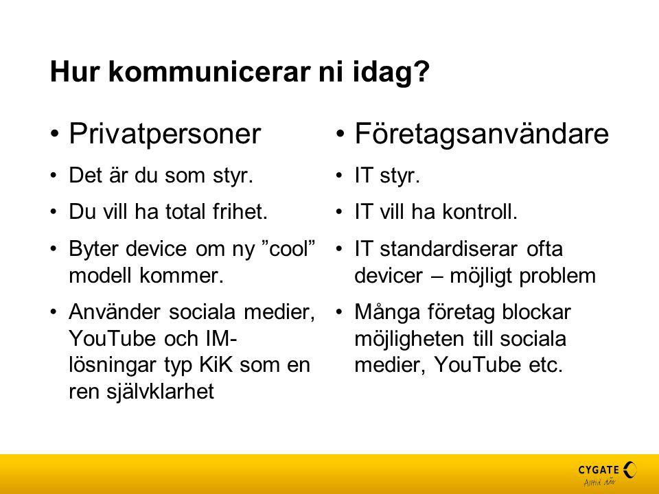 """Hur kommunicerar ni idag? Privatpersoner Det är du som styr. Du vill ha total frihet. Byter device om ny """"cool"""" modell kommer. Använder sociala medier"""