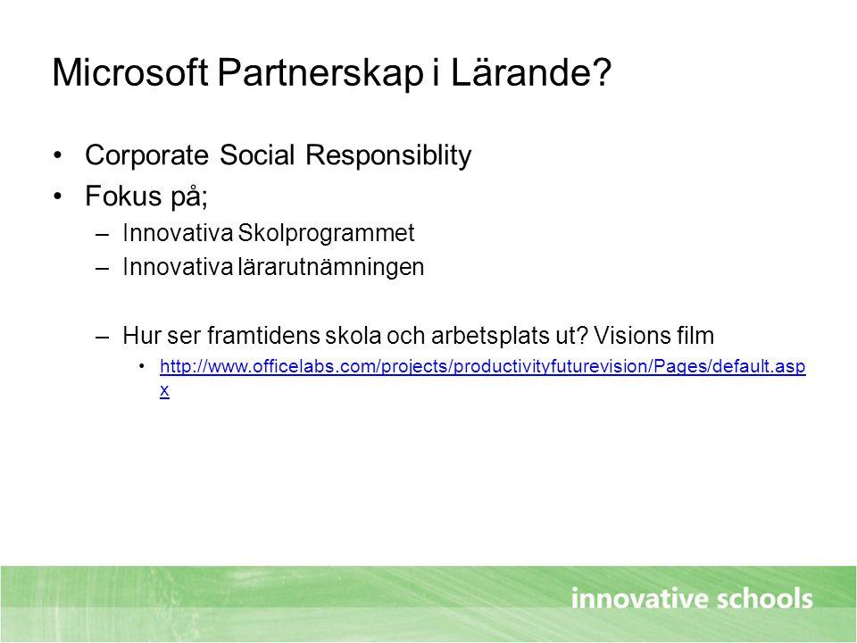 Microsoft Partnerskap i Lärande? Corporate Social Responsiblity Fokus på; –Innovativa Skolprogrammet –Innovativa lärarutnämningen –Hur ser framtidens