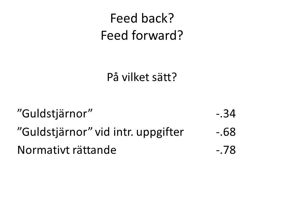 """Feed back? Feed forward? På vilket sätt? """"Guldstjärnor""""-.34 """"Guldstjärnor"""" vid intr. uppgifter-.68 Normativt rättande-.78"""