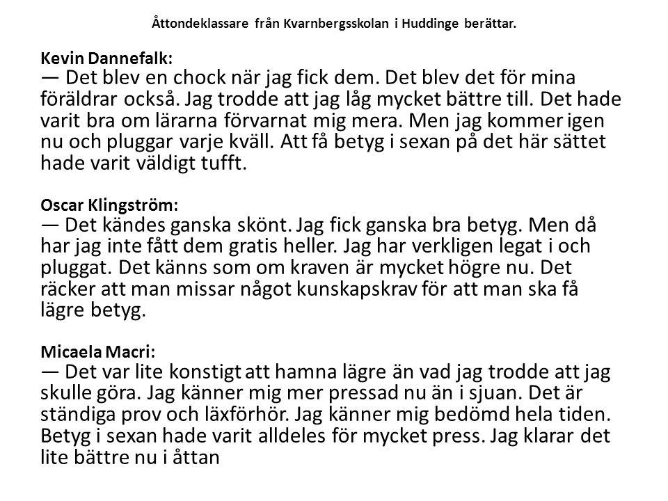Åttondeklassare från Kvarnbergsskolan i Huddinge berättar. Kevin Dannefalk: — Det blev en chock när jag fick dem. Det blev det för mina föräldrar ocks