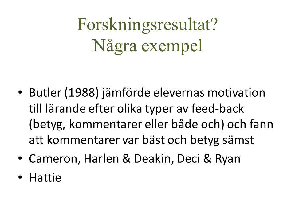 Forskningsresultat? Några exempel Butler (1988) jämförde elevernas motivation till lärande efter olika typer av feed-back (betyg, kommentarer eller bå