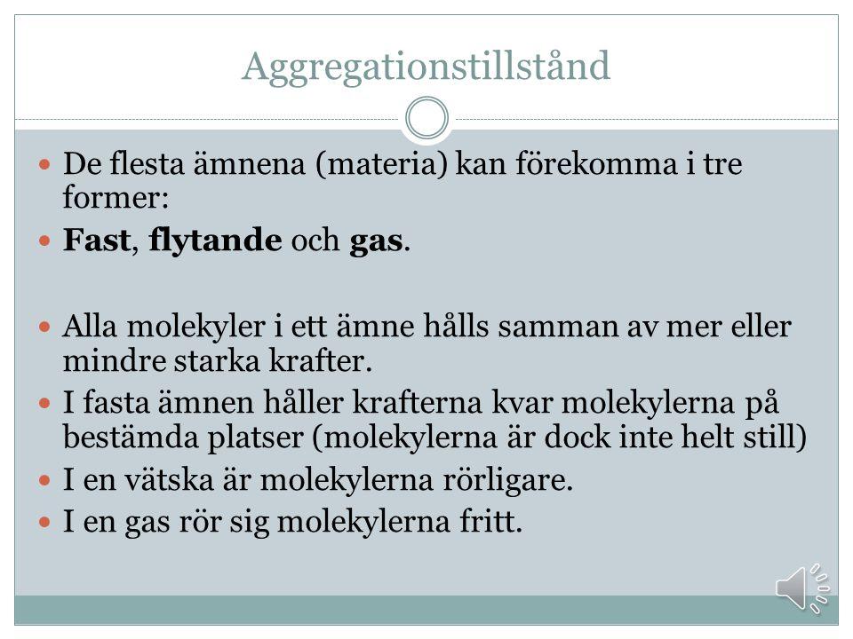 Aggregationstillstånd De flesta ämnena (materia) kan förekomma i tre former: Fast, flytande och gas.