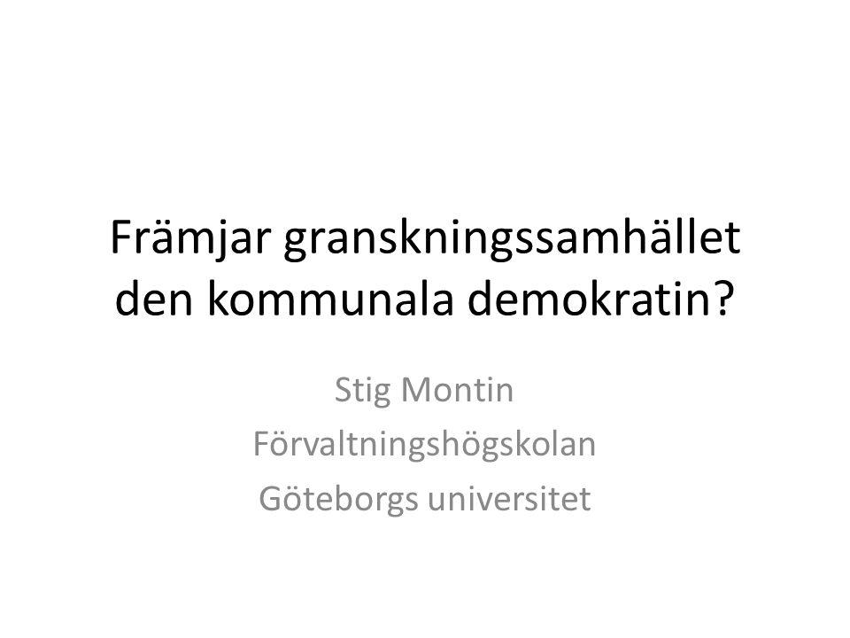 Stig Montin Förvaltningshögskolan Göteborgs universitet Främjar granskningssamhället den kommunala demokratin?