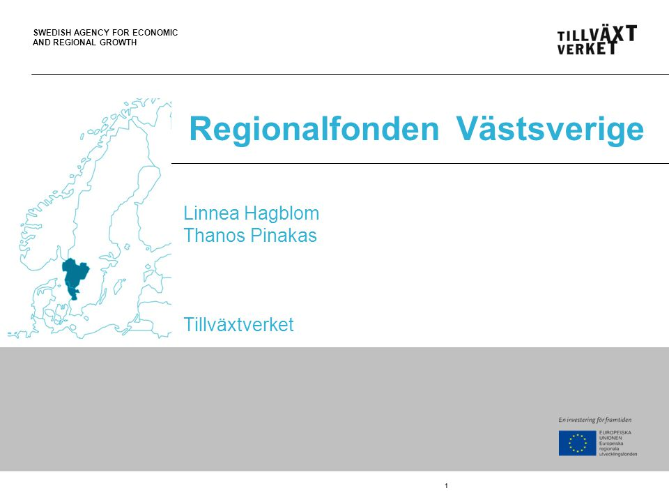 SWEDISH AGENCY FOR ECONOMIC AND REGIONAL GROWTH Linnea Hagblom Thanos Pinakas Tillväxtverket RegionalfondenVästsverige 1