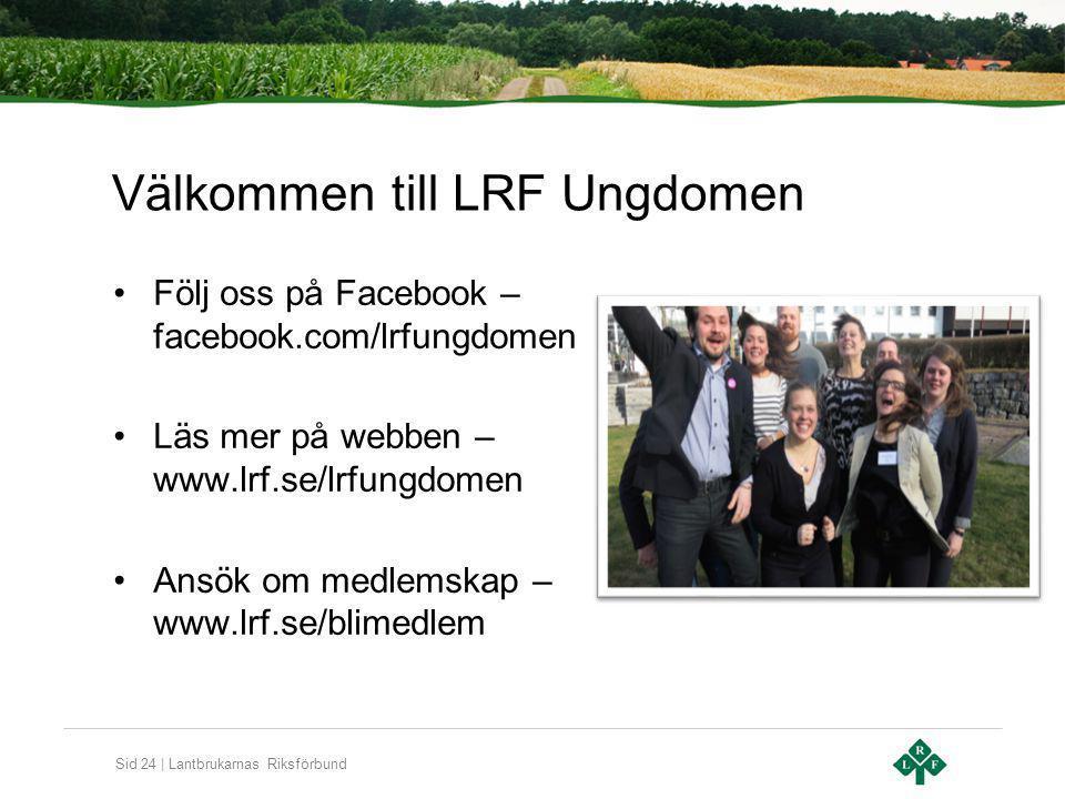 Sid 24 | Lantbrukarnas Riksförbund Välkommen till LRF Ungdomen Följ oss på Facebook – facebook.com/lrfungdomen Läs mer på webben – www.lrf.se/lrfungdomen Ansök om medlemskap – www.lrf.se/blimedlem