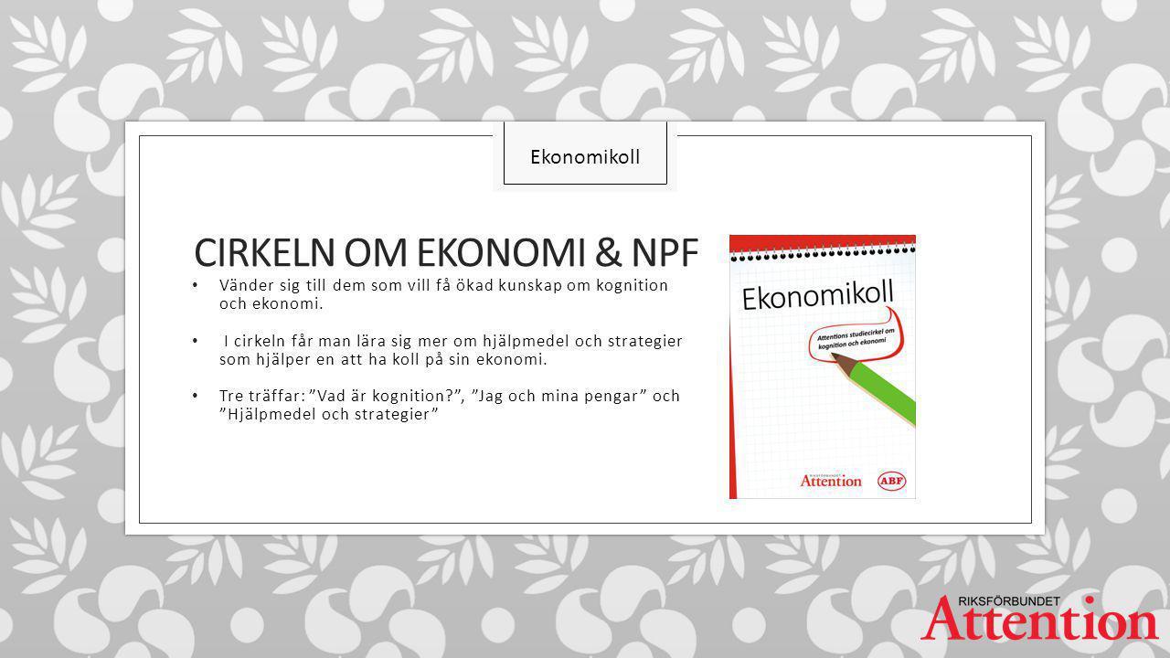 CIRKELN OM EKONOMI & NPF Vänder sig till dem som vill få ökad kunskap om kognition och ekonomi.