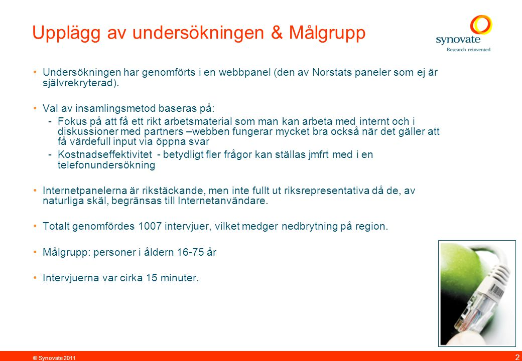 © Synovate 2011 2 Upplägg av undersökningen & Målgrupp Undersökningen har genomförts i en webbpanel (den av Norstats paneler som ej är självrekryterad).