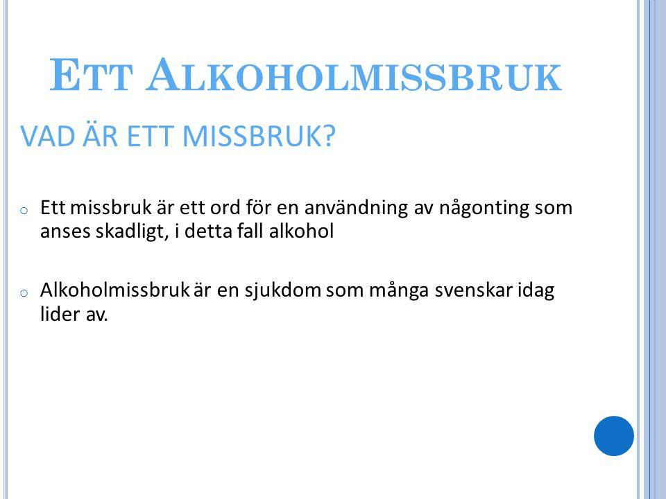 E TT A LKOHOLMISSBRUK VAD ÄR ETT MISSBRUK? o Ett missbruk är ett ord för en användning av någonting som anses skadligt, i detta fall alkohol o Alkohol